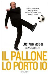 """La copertina de """"Il Pallone Lo Porto Io"""", ultima fatica letteraria di Luciano Moggi"""